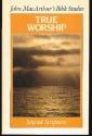 True Worship (John MacArthur's Bible Studies)