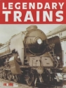 Legendary Trains: The Great Locomotives of the World Past and Present