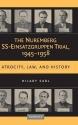 The Nuremberg SS-Einsatzgruppen Trial, 1945-1958: Atrocity, Law, and History