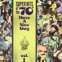 Super Hits of the '70's: Have a Nice Day Vol. 1