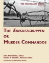 The Einsatzgruppen or Murder Commandos (Volume 10 of The Holocaust: Selected Documents in 18 Volumes) (Holocaust Series)
