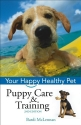 Puppy Care & Training: Your Happy Healthy Pet