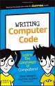 Writing Computer Code: Learn the Language of Computers! (Dummies Junior)