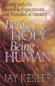 Being Holy Being Human: Dealing With the Incredible Expectations and Pressures of Ministry