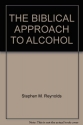 THE BIBLICAL APPROACH TO ALCOHOL