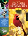 The All-Season Backyard Birdwatcher: Feeding and Landscaping Techniques Guaranteed to Attract the Birds You Want Year Round (Quarry Book)