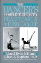 The Dancer's Complete Guide to Healthcare and a Long Career (A Dance horizons book)