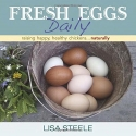 Fresh Eggs Daily: Raising Happy, Healthy Chickens...Naturally
