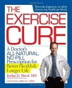 The Exercise Cure: A Doctora��s All-Natural, No-Pill Prescription for Better Health and Longer Life