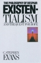 Existentialism: The Philosophy of Despair and the Quest for Hope