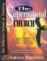 The Supernatural Church (Believer's School of Training)