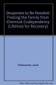 Desperate to Be Needed: Freeing the Family from Chemical Codependency (Lifelines for Recovery)