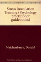 Stress Inoculation Training (Psychology Practitioner Guidebooks Series)
