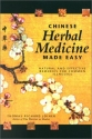 Chinese Herbal Medicine Made Easy: Effective and Natural Remedies for Common Illnesses