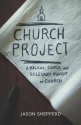 Church Project: A Biblical, Simple, and Relevant Pursuit of Church