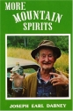 More Mountain Spirits: The Continuing Chronicle of Moonshine Life and Corn Whiskey, Wines, Ciders & Beers in America's Appalachians