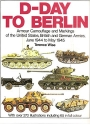 D-Day to Berlin: Armor Camouflage and Markings of the United States, British and German Armies, June 1944 to May 1945 - Specials series (6026)