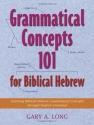 Grammatical Concepts 101 for Biblical Hebrew: Learning Biblical Hebrew Grammatical Concepts Through English Grammar
