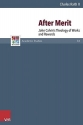 After Merit: John Calvin's Theology of Works and Rewards (Refo500 Academic Studies)