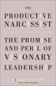The Productive Narcissist: The Promise and Peril of Visionary Leadership