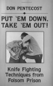 Put 'Em Down, Take 'Em Out!: Knife Fighting Techniques From Folsom Prison
