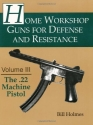 3: The .22 Machine Pistol (Home Workshop Guns for Defense and Resistance)