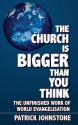The Church Is Bigger Than You Think: The Unfinished Work of World Evangelism