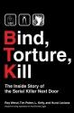 Bind, Torture, Kill: The Inside Story of the Serial Killer Next Door