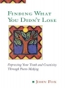Finding What You Didn't Lose: Expressing Your Truth and Creativity through Poem-Making (Inner Work Book)