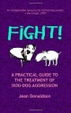 Fight!: A Practical Guide to the Treatment of Dog-dog Aggression
