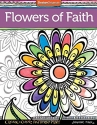 Flowers of Faith Coloring Book: Create, Color, Pattern, Play!