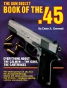 The Gun Digest Book of the .45