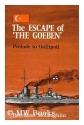 The escape of the Goeben;: Prelude to Gallipoli