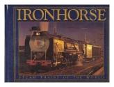 Ironhorse: Steam Trains of the World
