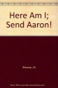Here Am I; Send Aaron!