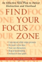 Find Your Focus Zone: An Effective New Plan to Defeat Distraction and Overload
