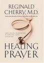 Healing Prayer: God's Divine Intervention in Medicine, Faith and Prayer