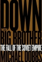 Down with Big Brother: The Fall of the Soviet Empire