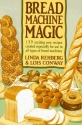 Bread Machine Magic: 139 Exciting New Recipes Created Especially for Use in All Types of Bread Machines