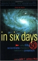 In Six Days : Why Fifty Scientists Choose to Believe in Creation