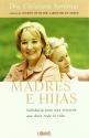 Madres E Hijas/Mother-Daughter Wisdom: Sabiduria Para Una Relacio Que Dura Toda La Vida (Spanish Edition)