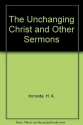 The Unchanging Christ and Other Sermons