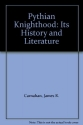 Pythian Knighthood: Its History and Literature