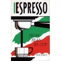 Espresso from Bean to Cup, The Complete Guide to Expresso, Cappuccino, Latte and Coffee