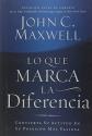 Lo Que Marca La Diferencia/ the Difference Maker: Convierta Su Actitud En Su Posesion Mas Valiosa/ Making Your Attitude Your Greatest Asset (Spanish Edition)