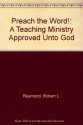 Preach the Word!: A Teaching Ministry Approved Unto God