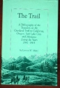 The Trail: A Bibliography of the Travelers on the Overland Trail to California, Oregon, Salt Lake City, and Montana During the Years 1841-1864