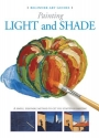 Painting Light and Shade: A Simple, Enjoyable Method to Get You Started in Painting (Beginner Art Guides)
