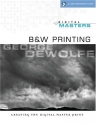 Digital Masters: B&W Printing: Creating the Digital Master Print (A Lark Photography Book)