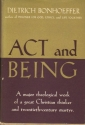 Act and being:  A major theological work of a great Christian thinker and twentieth-century martyr.